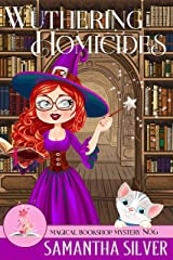 Wuthering Homicides: A Paranormal Cozy Mystery (Magical Bookshop Mystery Book 6) Kindle Edition