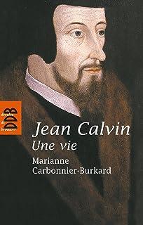 Jean Calvin, une vie
