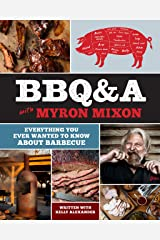 BBQ&A with Myron Mixon: Everything You Ever Wanted to Know About Barbecue Kindle Edition