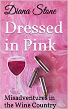 Dressed in Pink: An Action-Packed Mystery: Misadventures in the Wine Country #1