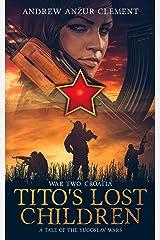 Tito's Lost Children. A Tale of the Yugoslav Wars. War Two: Croatia Kindle Edition