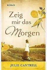 Zeig mir das Morgen: Roman. (German Edition) Kindle Edition