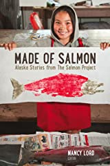 Made of Salmon: Alaska Stories from the Salmon Project Kindle Edition