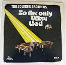 The Bowker Brothers, To the Only Wise God
