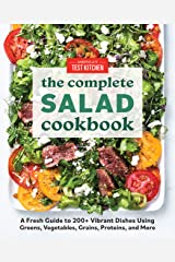 The Complete Salad Cookbook: A Fresh Guide to 200+ Vibrant Dishes Using Greens, Vegetables, Grains, Proteins, and More (The Complete ATK Cookbook Series) Kindle Edition