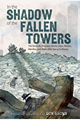 In the Shadow of the Fallen Towers: The Seconds, Minutes, Hours, Days, Weeks, Months, and Years after the 9/11 Attacks Kindle Edition