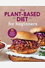 The Plant-Based Diet for Beginners: 75 Delicious, Healthy Whole-Food Recipes Kindle Edition