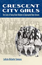 Crescent City Girls: The Lives of Young Black Women in Segregated New Orleans (Gender and American Culture)