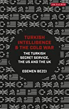 Turkish Intelligence and the Cold War: The Turkish Secret Service, the US and the UK