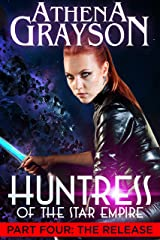 The Release (Huntress of the Star Empire Part Four): Part Four: Huntress of the Star Empire Kindle Edition