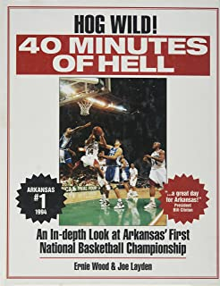 40 Minutes of Hell: A Celebration of the 1994 Razorbacks : Arkansas' First National Basketball Championship