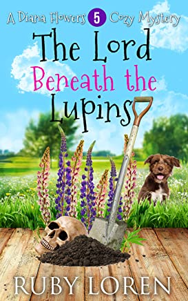 The Lord Beneath the Lupins: Mystery (Diana Flowers Floriculture Mysteries Book 5) (English Edition)