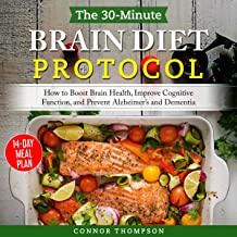 The 30-Minute Brain Diet Protocol Cookbook: How to Boost Brain Health, Improve Cognitive Function, and Prevent Alzheimer's...