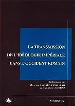 La transmission de l'idéologie impériale dans l'Occident romain (Etudes) (French Edition)