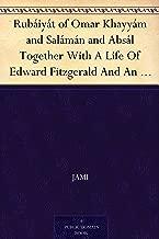 Rubáiyát of Omar Khayyám and Salámán and Absál Together With A Life Of Edward Fitzgerald And An Essay On Persian Poetry By Ralph Waldo Emerson