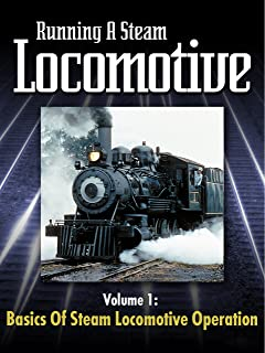 Running a Steam Locomotive Volume 1: Basics of Steam Locomotive Operation