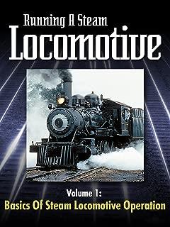 Running a Steam Locomotive Volume 1: Basics of Steam Locomotive Operation