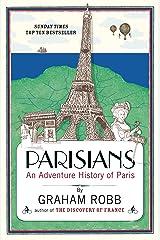 Parisians: An Adventure History of Paris Kindle Edition