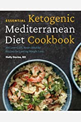 Essential Ketogenic Mediterranean Diet Cookbook: 100 Low-Carb, Heart-Healthy Recipes for Lasting Weight Loss Kindle Edition