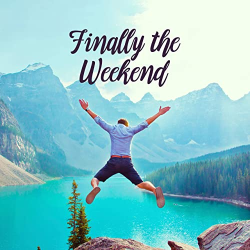 Finally the Weekend: Music for Relaxation, Rest from Work