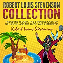 Robert Louis Stevenson Collection: Treasure Island, The Strange Case of Dr. Jekyll and Mr. Hyde, and Kidnapped