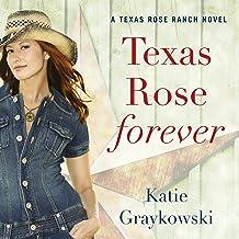 Texas Rose Forever: A Texas Rose Ranch Novel, Book 1