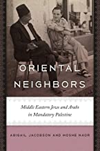 Oriental Neighbors: Middle Eastern Jews and Arabs in Mandatory Palestine (The Schusterman Series in Israel Studies) (English Edition)