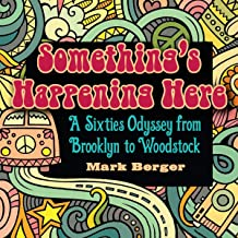 Something's Happening Here: A Sixties Odyssey from Brooklyn to Woodstock (Excelsior Editions)