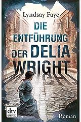 Die Entführung der Delia Wright: Roman (Timothy Wilde 2) (German Edition) Kindle Edition