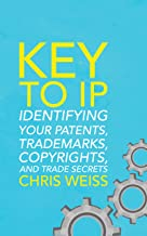 Key to IP: Identifying Your Patents, Trademarks, Copyrights, and Trade Secrets