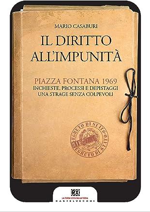 Il diritto allimpunità: Piazza Fontana 1969. Inchieste, processi e depistaggi. Una strage senza colpevoli