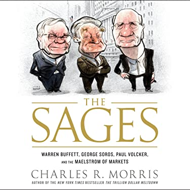 Sages: Warren Buffett, George Soros, Paul Volcker, and the Maelstrom of Markets