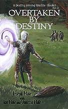 Overtaken by Destiny (A Destiny Among Worlds Book 1)