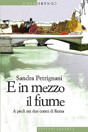 E in mezzo il fiume: A piedi nei due centri di Roma (Contromano)