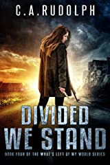 Divided We Stand (What's Left of My World Book 4) Kindle Edition