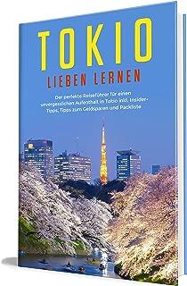Tokio lieben lernen: Der perfekte Reiseführer für einen un