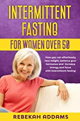 Intermittent Fasting For Women Over 50: How You Can Effortlessly Lose Weight, Balance Your Hormones and Increase Energy and Focus With Intermittent Fasting (English Edition) eBook Kindle