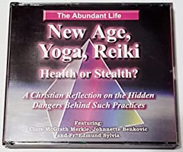 New Age, Yoga, Reiki Health or Stealth? A Christian Reflection on the Hidden Dangers Behind Such Practices (The Abundant Life)
