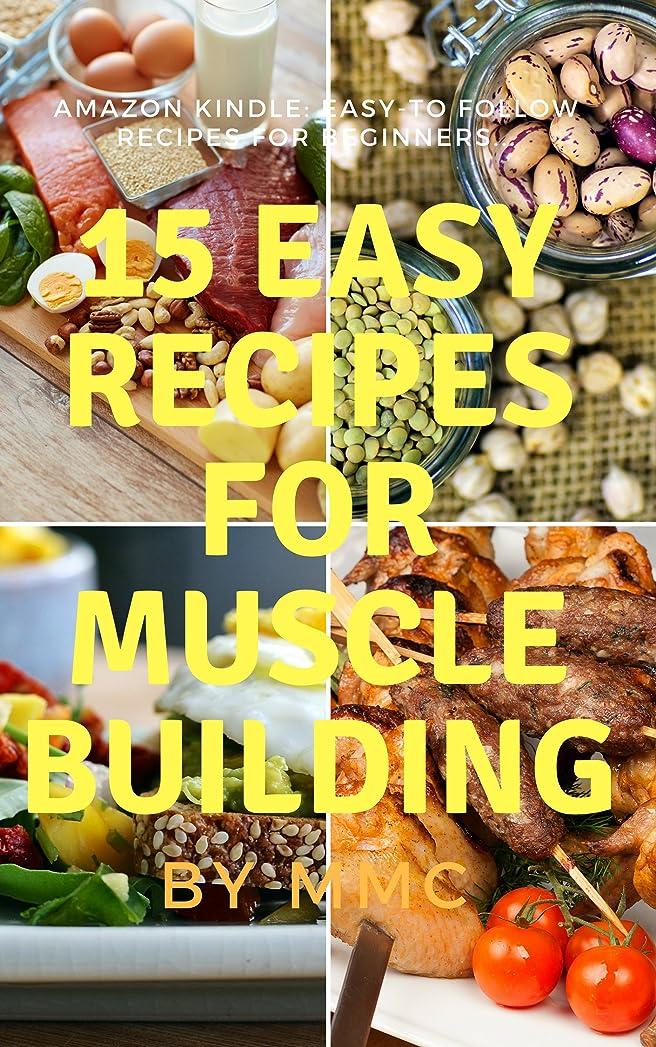 許容できる白鳥毎週15 Easy Recipes For Muscle Building. Quick And Delicious To Use Recipe For Everyone (Muscle Building Recipes Book 1) (English Edition)