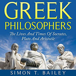 Greek Philosophers: The Lives and Times Of Socrates, Plato and Aristotle