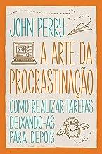 A arte da procrastinação: Como realizar tarefas deixando-as para depois