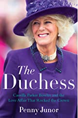 The Duchess: Camilla Parker Bowles and the Love Affair That Rocked the Crown Kindle Edition