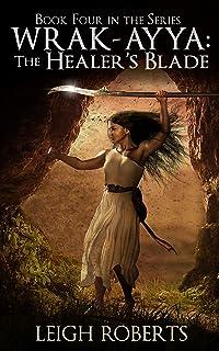 The Healer`s Blade: Wrak-Ayya: The Age of Shadows Book 4