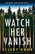 Watch Her Vanish: An absolutely gripping mystery thriller (Rockwell and Decker Book 1)