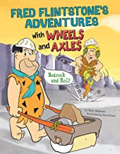 Fred Flintstone's Adventures with Wheels and Axles (Flintstones Explain Simple Machines)