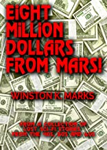 Eight Million Dollars From Mars! - Lost Sci-Fi Short Stories From the 40s, 50s and 60s