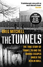 The Tunnels: The True Story of Tunnel 29 and the Daring Escapes Under the Berlin Wall (English Edition)