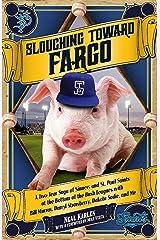 Slouching Toward Fargo: A Two-Year Saga of Sinners and St. Paul Saints with Bill Murray, Darryl Strawberry, and Dakota Sadie Kindle Edition