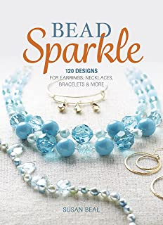 Bead Sparkle: 120 Designs for Earrings, Necklaces, Bracelets & More