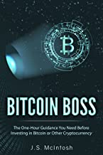 Bitcoin Boss: The One-Hour Guidance You Need Before Investing in Bitcoin or Other Cryptocurrency (Clear Explanations of Bi...